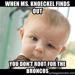 Skeptical Baby Whaa? - when ms. knoeckel finds out you don't root for the broncos