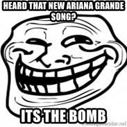 Troll Face in RUSSIA! - Heard that new ariana grande song? Its the bomb