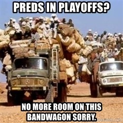 BandWagon - Preds in Playoffs? No more room on this Bandwagon sorry.