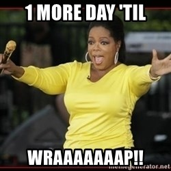 Overly-Excited Oprah!!!  - 1 more day 'til wraaaaaaap!!