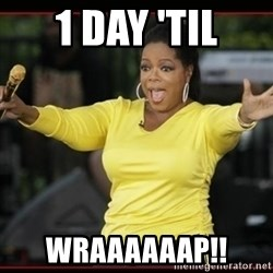 Overly-Excited Oprah!!!  - 1 day 'til wraaaaaap!!