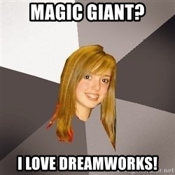 Musically Oblivious 8th Grader - magic giant? i love dreamworks!