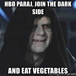 Sith Lord - HBD PARAJ, JOIN THE DARK SIDE AND EAT VEGETABLES
