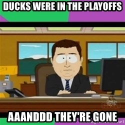 south park it's gone - Ducks were in the playoffs AaanDdd they're gone