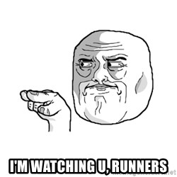i'm watching you meme -  I'm watching u, runners