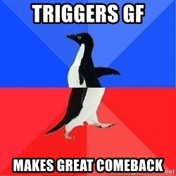 Socially Awkward to Awesome Penguin - triggers gf makes great comeback