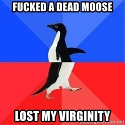 Socially Awkward to Awesome Penguin - fucked a dead moose lost my virginity