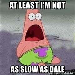 D Face Patrick - At least i'm not  As slow as dale