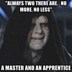 """Sith Lord - """"Always two there are,   no more, no less"""" a master and an apprentice"""