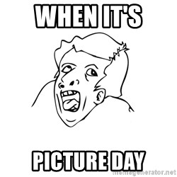 genius rage meme - when it's  picture day
