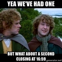 What about second breakfast? - yea we've had one but what about a second closing at 16:59