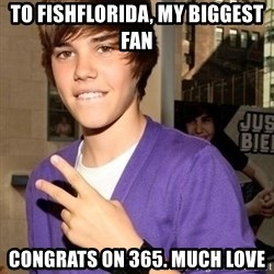 Justin Beiber - To fishflorida, my biggest fan Congrats on 365. Much love