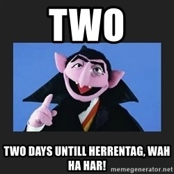 The Count from Sesame Street - Two Two days UNtill herrentag, WAh HA HAR!
