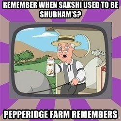 Pepperidge Farm Remembers FG - REMEMBER WHEN SAKSHI USED TO BE SHUBHAM'S? PEPPERIDGE FARM REMEMBERS