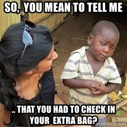 you mean to tell me black kid - So,  You Mean To Tell me .. That YOU Had To Check IN Your  Extra Bag?