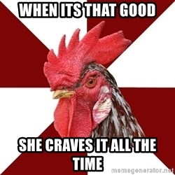 Roleplaying Rooster - When its that good She craves it all the time