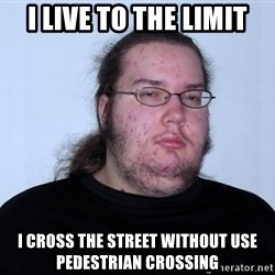 Butthurt Dweller Original - I live to the limit I cross the street without use pedestrian crossing