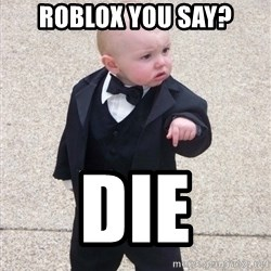 Godfather Baby - Roblox you say? DIE