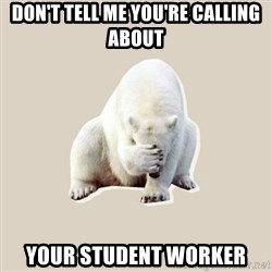 Bad RPer Polar Bear - Don't tell me you're calling about your student worker