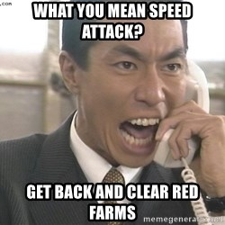 Chinese Factory Foreman - What you mean speed attack? Get back and clear red farms