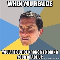 Bear Grylls - When you realize You are out of kronor to bring your grade up