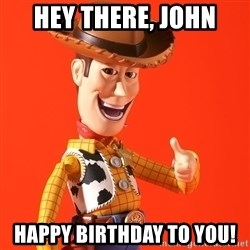 Perv Woody - Hey there, John Happy Birthday to you!