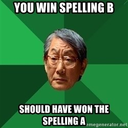 High Expectations Asian Father - You win spelling B should have won the spelling A