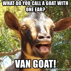 Illogical Goat - What do you call a goat with one ear? Van Goat!