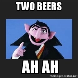 The Count from Sesame Street - two beerS  AH AH