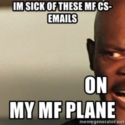 Snakes on a plane Samuel L Jackson - IM SICK OF THESE MF CS-EMAILS                   ON MY MF PLANE