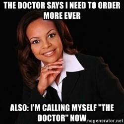 "Irrational Black Woman - The doctor says i need to order more ever Also: i'm calling myself ""the doctor"" now"