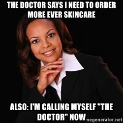 "Irrational Black Woman - The doctor says i need to order more ever skincare Also: i'm calling myself ""the Doctor"" now"