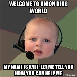 FPS N00b - welcome to onion ring world my name is kyle, let me tell you how you can help me