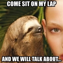 Whisper Sloth - Come sit on my lap and we will talk about...