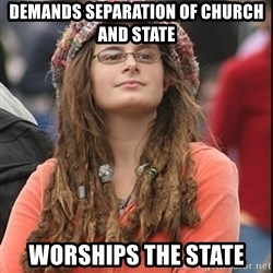 College Liberal - Demands separation of church and state worships the state
