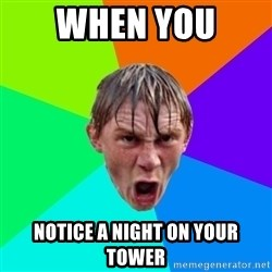 Angry School Boy - When you  Notice a night on your tower