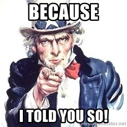 Uncle Sam - Because I told you so!