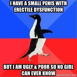 Socially Awkward to Awesome Penguin - I have a small penis with erectile dysfunction But I am ugly & poor so no girl can ever know