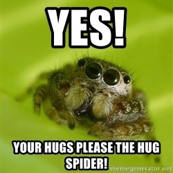 The Spider Bro - Yes! Your hugs please the hug spider!