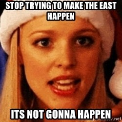 trying to make fetch happen  - Stop trying to make the east happen its not gonna happen