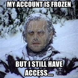 Frozen Jack - my account is frozen but i still have access....