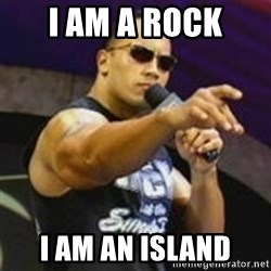 Dwayne 'The Rock' Johnson - i am a rock i am an island