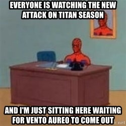 and im just sitting here masterbating - Everyone is watching the new Attack on titan season and I'M just sitting here WAITING for Vento aureo to come out