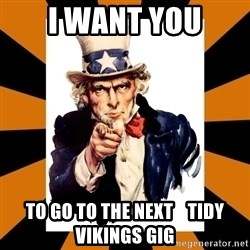 Uncle sam wants you! - i want you to go to the next    tidy vikings gig