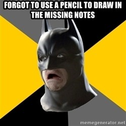 Bad Factman - forgot to use a pencil to draw in the missing notes