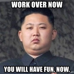 Kim Jong-Fun - Work over now You will have fun. now.