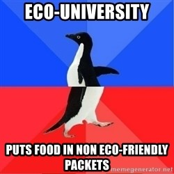 Socially Awkward to Awesome Penguin - Eco-university puts food in non eco-friendly packets