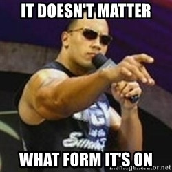 Dwayne 'The Rock' Johnson - it doesn't matter what form it's on