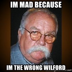 Wilford Brimley - Im Mad Because Im the wrong wilford