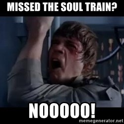Luke skywalker nooooooo - Missed the Soul Train? Nooooo!